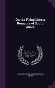 On the Firing Line; A Romance of South Africa