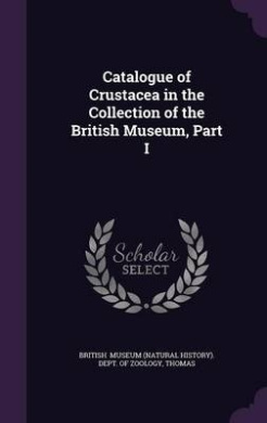 Catalogue of Crustacea in the Collection of the British Museum, Part I