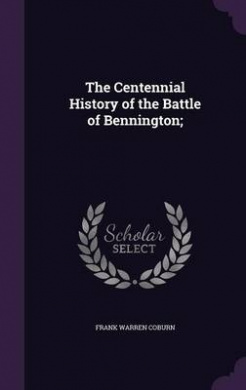 The Centennial History of the Battle of Bennington;