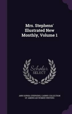 Mrs. Stephens' Illustrated New Monthly, Volume 1