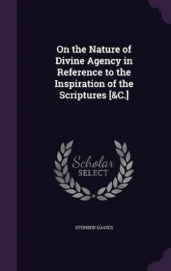 On the Nature of Divine Agency in Reference to the Inspiration of the Scriptures [&C.]