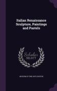 Italian Renaissance Sculpture, Paintings and Pastels