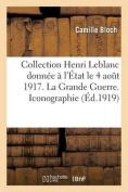 Collection Henri LeBlanc Donnee A L'Etat Aout 1917. La Grande Guerre. Iconographie. Bibliographie  [FRE]