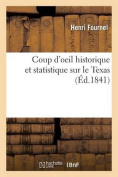 Coup D'Oeil Historique Et Statistique Sur Le Texas  [FRE]