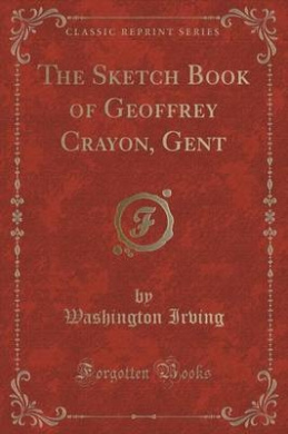 The Sketch Book of Geoffrey Crayon, Gent (Classic Reprint)