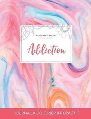 Journal de Coloration Adulte: Addiction (Illustrations de Papillons, Chewing-Gum)