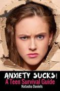 Anxiety Sucks! a Teen Survival Guide