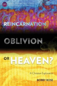 Reincarnation, Oblivion or Heaven?