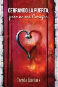 Cerrando La Puerta, Pero No Mi Corazon [Spanish]
