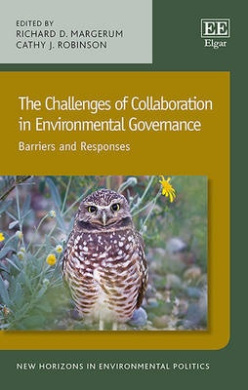 The Challenges of Collaboration in Environmental Governance: Barriers and Responses (New Horizons in Environmental Politics Series)
