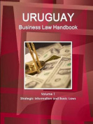 Uruguay Business Law Handbook Volume 1 Strategic Information and Basic Laws