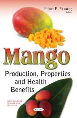 Mango: Production, Properties & Health Benefits