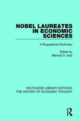 Nobel Laureates in Economic Sciences: A Biographical Dictionary (Routledge Library Editions: The History of Economic Thought)