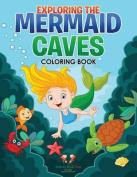 Exploring the Mermaid Caves Coloring Book