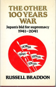 THE OTHER 100 YEARS WAR - JAPAN'S BID FOR SUPFEMACY 1941-2041