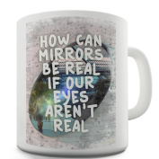 Twisted Envy How Can Mirrors Be Real Ceramic Novelty Mug