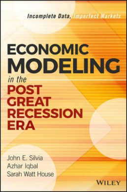 Economic Modeling in the Post Great Recession Era: Incomplete Data, Imperfect Markets (Wiley and SAS Business Series)