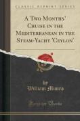A Two Months' Cruise in the Mediterranean in the Steam-Yacht 'Ceylon'
