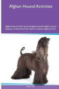 Afghan Hound Activities Afghan Hound Tricks, Games & Agility. Includes  : Afghan Hound Beginner to Advanced Tricks, Series of Games, Agility and More