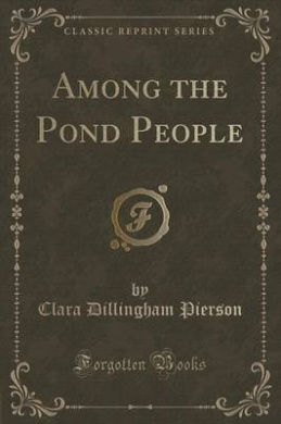 Among the Pond People (Classic Reprint)