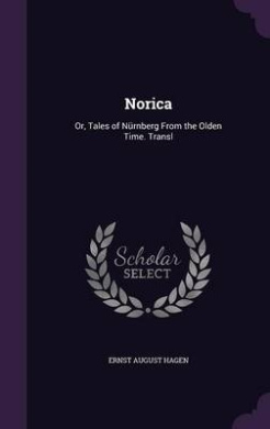 Norica: Or, Tales of Nurnberg from the Olden Time. Transl
