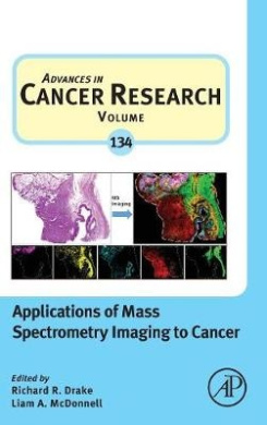 Applications of Mass Spectrometry Imaging to Cancer: Volume 134 (Advances in Cancer Research)