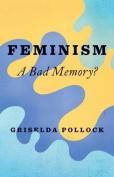 Feminism: A Bad Memory