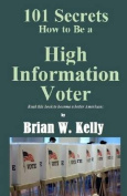 101 Secrets How to Be a High Information Voter