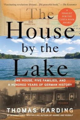 The House by the Lake: One House, Five Families, and a Hundred Years of German History