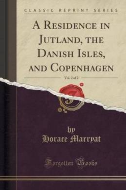 A Residence in Jutland, the Danish Isles, and Copenhagen, Vol. 2 of 2 (Classic Reprint)
