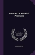 Lectures on Practical Pharmacy