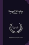 Bureau Publication ..., Volumes 11-15