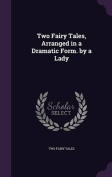 Two Fairy Tales, Arranged in a Dramatic Form. by a Lady