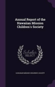 Annual Report of the Hawaiian Mission Children's Society