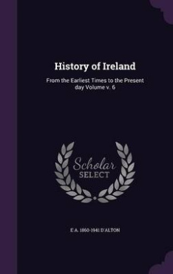 History of Ireland: From the Earliest Times to the Present Day Volume V. 6