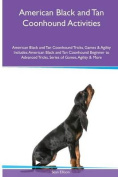 American Black and Tan Coonhound Activities American Black and Tan Coonhound Tricks, Games & Agility. Includes  : American Black and Tan Coonhound Beginner to Advanced Tricks, Series of Games, Agility and More