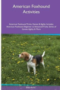 American Foxhound Activities American Foxhound Tricks, Games & Agility. Includes  : American Foxhound Beginner to Advanced Tricks, Series of Games, Agility and More
