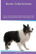 Border Collie Activities Border Collie Tricks, Games & Agility. Includes  : Border Collie Beginner to Advanced Tricks, Series of Games, Agility and More