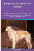 Borzoi Russian Wolfhound Activities Borzoi Russian Wolfhound Tricks, Games & Agility. Includes  : Borzoi Russian Wolfhound Beginner to Advanced Tricks, Series of Games, Agility and More