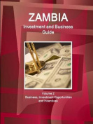 Zambia Investment and Business Guide Volume 2 Business, Investment Opportunities and Incentives