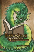 Book Wyrms & Other Strange Bibliological Creatures  : A Field Guide
