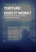 Torture - Does It Work ? Interrogation Issues and Effectiveness in the Global War on Terror