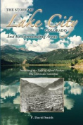 The Story of Lake City, Colorado and Its Surrounding Areas
