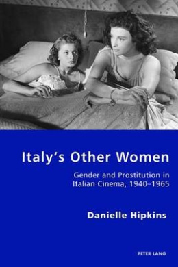 Italy's Other Women: Gender and Prostitution in Italian Cinema, 1940-1965 (Italian Modernities)