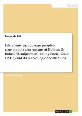 Life Events That Change People's Consumption. an Update of Holmes & Rahe's -Readjustment Rating Social Scale- (1967) and Its Marketing Opportunities