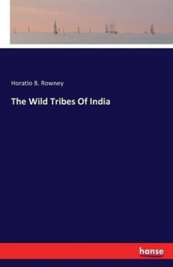 The Wild Tribes of India