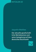 Der Aktuelle Gesellschaftliche Wertekosmos Und Seine Spiegelung Auf Dem Deutschen Buchmarkt [GER]