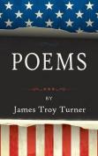 Poems: By James Troy Turner