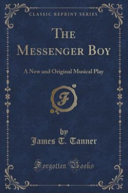 The Messenger Boy: A New and Original Musical Play (Classic Reprint)