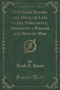 Five Years Before the Mast, or Life in the Forecastle, Aboard of a Whaler and Man-Of-War